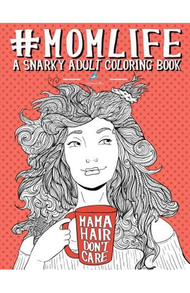 Mom Life: A Snarky Adult Coloring Book - Papeterie Bleu