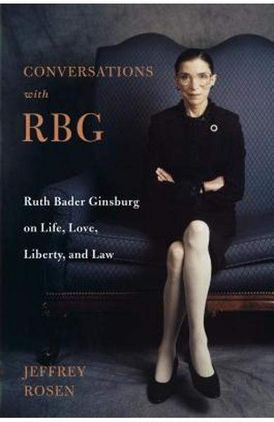 Conversations with Rbg: Ruth Bader Ginsburg on Life, Love, Liberty, and Law - Jeffrey Rosen