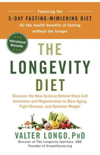 The Longevity Diet: Discover the New Science Behind Stem Cell Activation and Regeneration to Slow Aging, Fight Disease, and Optimize Weigh - Valter Longo