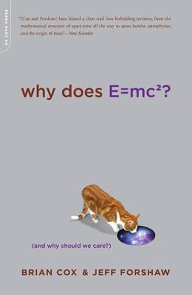 Why Does E=mc2?: (and Why Should We Care?) - Brian Cox