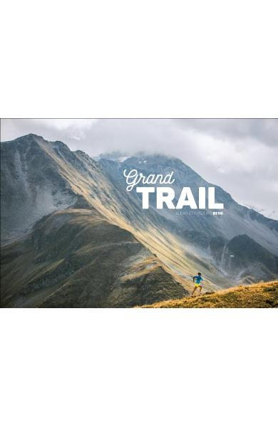 Grand Trail: A Magnificent Journey to the Heart of Ultrarunning and Racing - Frederic Berg