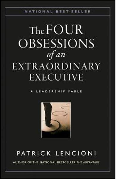 The Four Obsessions of an Extraordinary Executive: The Four Disciplines at the Heart of Making Any Organization World Class - Patrick M. Lencioni