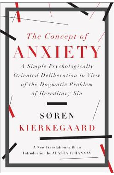 The Concept of Anxiety: A Simple Psychologically Oriented Deliberation in View of the Dogmatic Problem of Hereditary Sin - Soren Kierkegaard
