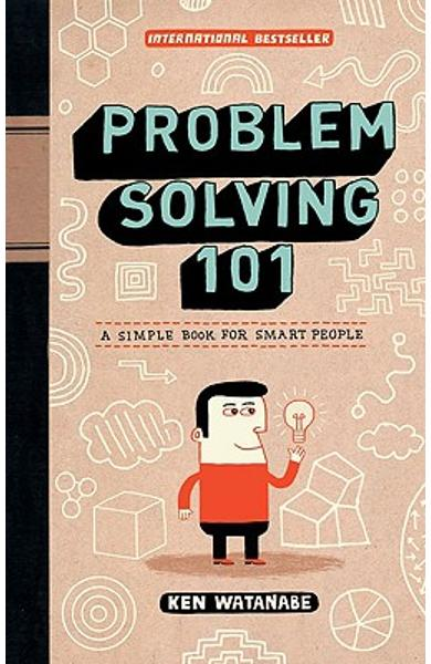 Problem Solving 101: A Simple Book for Smart People - Ken Watanabe