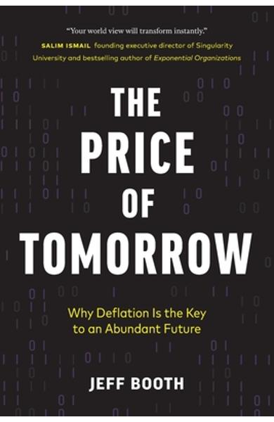 The Price of Tomorrow: Why Deflation is the Key to an Abundant Future - Jeff Booth