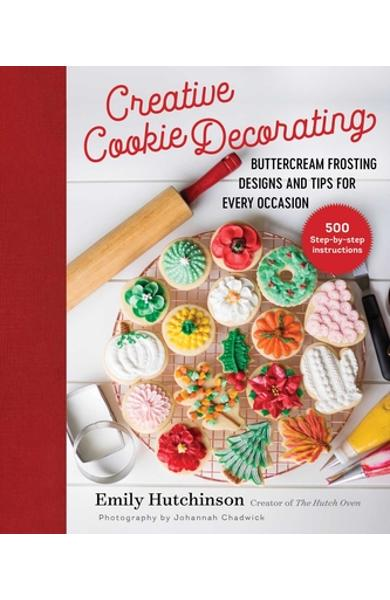 Creative Cookie Decorating: Buttercream Frosting Designs and Tips for Every Occasion - Emily Hutchinson