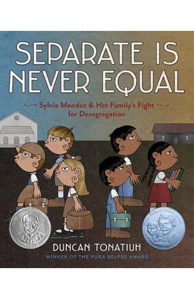 Separate Is Never Equal: Sylvia Mendez and Her Family's Fight for Desegregation - Duncan Tonatiuh