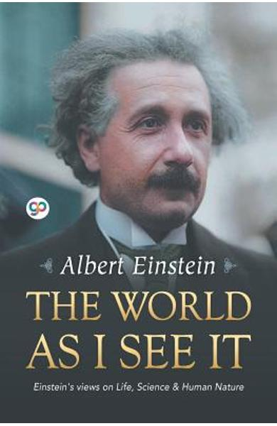 The World as I See It - Albert Einstein