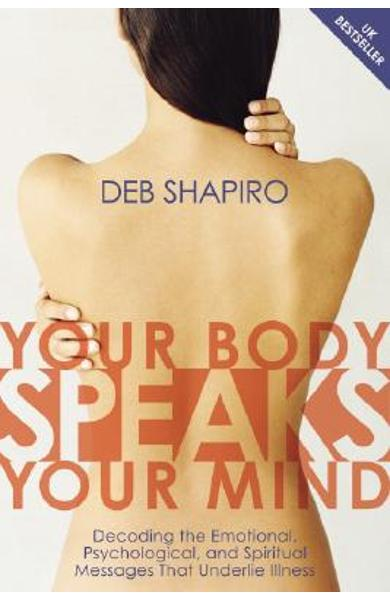 Your Body Speaks Your Mind: Decoding the Emotional, Psychological, and Spiritual Messages That Underlie Illness [With CD] - Debbie Shapiro