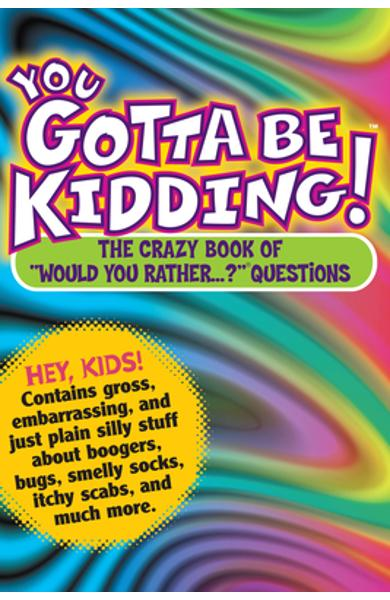 You Gotta Be Kidding!: The Crazy Book of