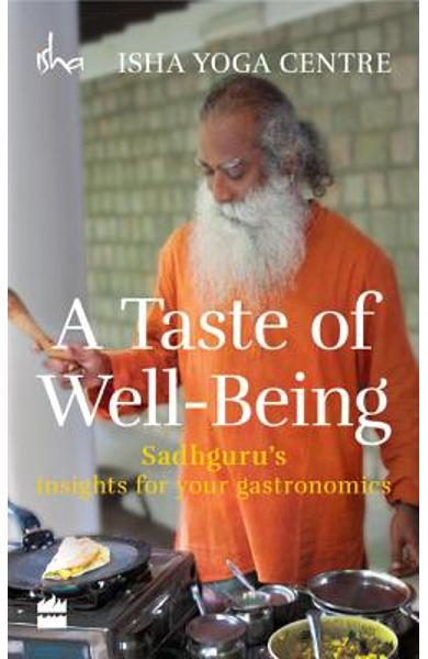 A Taste of Well-Being: Sadhguru's Insights for Your Gastronomics - Isha Foundation