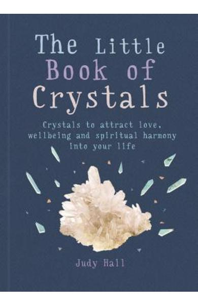 The Little Book of Crystals: Crystals to Attract Love, Wellbeing and Spiritual Harmony Into Your Life - Judy Hall