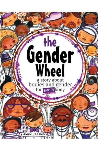 The Gender Wheel: a story about bodies and gender for every body - Maya Christina Gonzalez