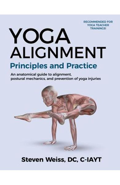 Yoga Alignment Principles and Practice: An anatomical guide to alignment, postural mechanics, and the prevention of yoga injuries - Black and White fo - Steven Weiss