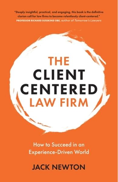 The Client-Centered Law Firm: How to Succeed in an Experience-Driven World - Jack Newton