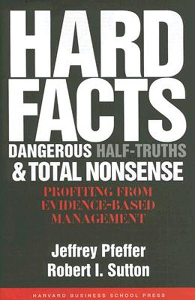 Hard Facts, Dangerous Half-Truths, and Total Nonsense: Profiting from Evidence-Based Management - Jeffrey Pfeffer