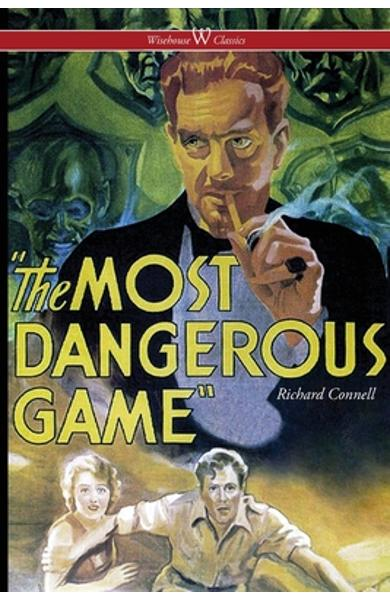 The Most Dangerous Game (Wisehouse Classics Edition) - Richard Connell