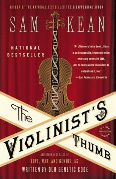 The Violinist's Thumb: And Other Lost Tales of Love, War, and Genius, as Written by Our Genetic Code - Sam Kean