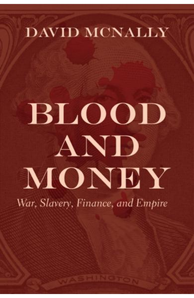 Blood and Money: War, Slavery, and the State - David Mcnally