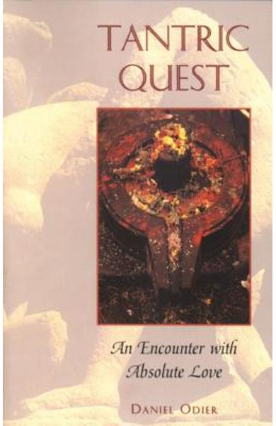 Tantric Quest: An Encounter with Absolute Love - Daniel Odier
