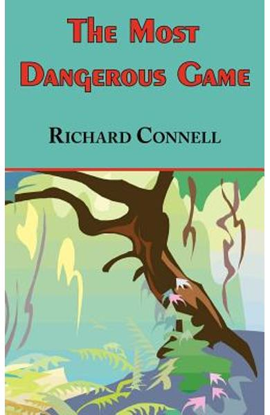 The Most Dangerous Game - Richard Connell's Original Masterpiece - Richard Connell