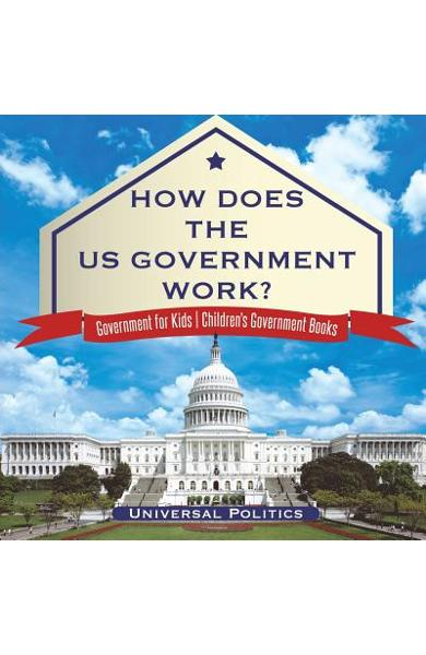 How Does The US Government Work? Government for Kids Children's Government Books - Universal Politics