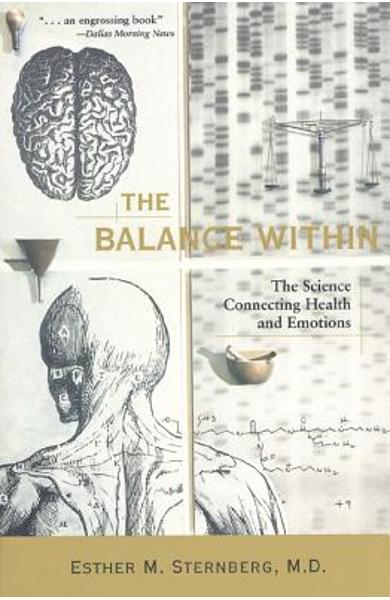 The Balance Within: The Science Connecting Health and Emotions - Esther M. Sternberg