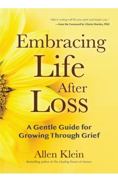 Embracing Life After Loss: A Gentle Guide for Growing Through Grief (Book about Grieving and Hope, Daily Grief Meditation, Grief Journal, for Rea - Allen Klein