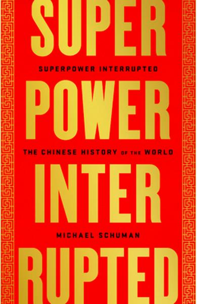 Superpower Interrupted: The Chinese History of the World - Michael Schuman