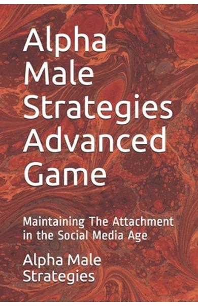 Alpha Male Strategies Advanced Game: Maintaining The Attachment in the Social Media Age - Alpha Male Strategies