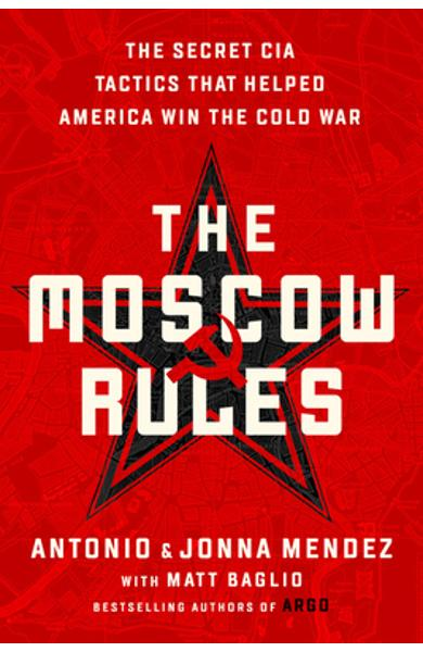 The Moscow Rules: The Secret CIA Tactics That Helped America Win the Cold War - Antonio J. Mendez