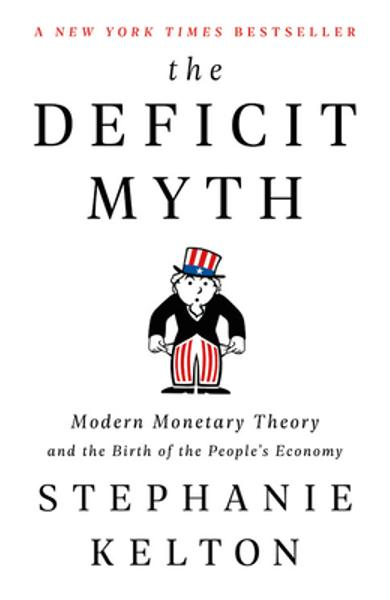 The Deficit Myth: Modern Monetary Theory and the Birth of the People's Economy - Stephanie Kelton