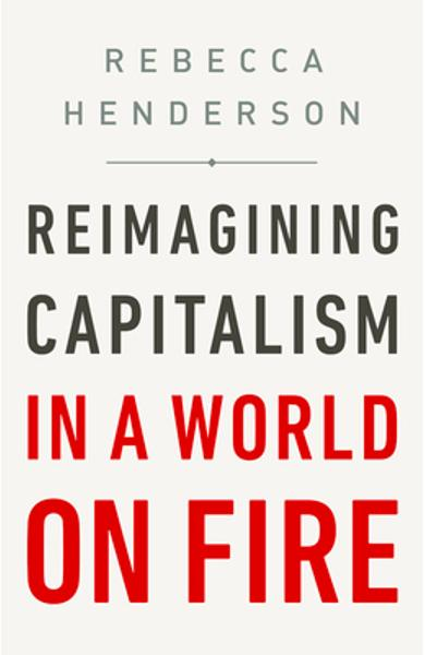 Reimagining Capitalism in a World on Fire - Rebecca Henderson