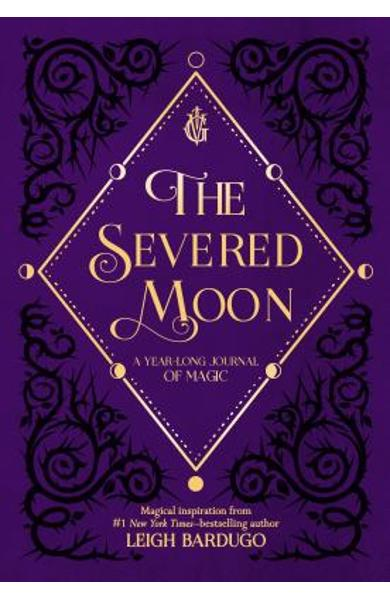 The Severed Moon: A Year-Long Journal of Magic - Leigh Bardugo