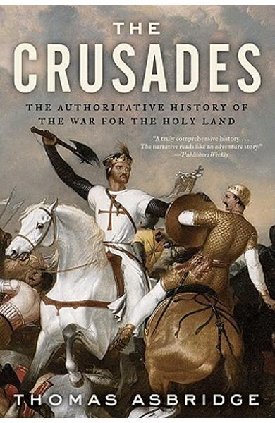 The Crusades: The Authoritative History of the War for the Holy Land - Thomas Asbridge