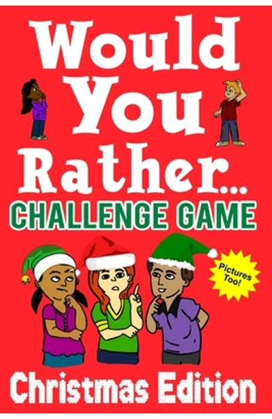 Would You Rather Challenge Game Christmas Edition: A Family and Interactive Activity Book for Boys and Girls Ages 6, 7, 8, 9, 10, and 11 Years Old - G - Mark Holland