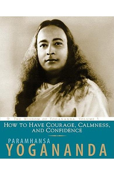 How to Have Courage, Calmness and Confidence - Paramhansa Yogananda