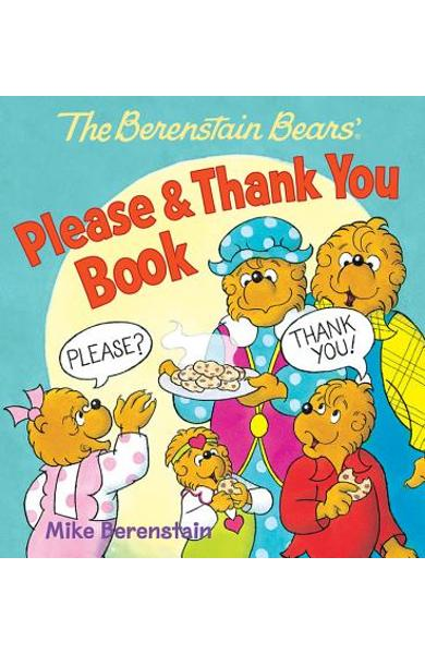 The Berenstain Bears' Please & Thank You Book - Mike Berenstain