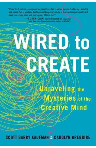 Wired to Create: Unraveling the Mysteries of the Creative Mind - Scott Barry Kaufman