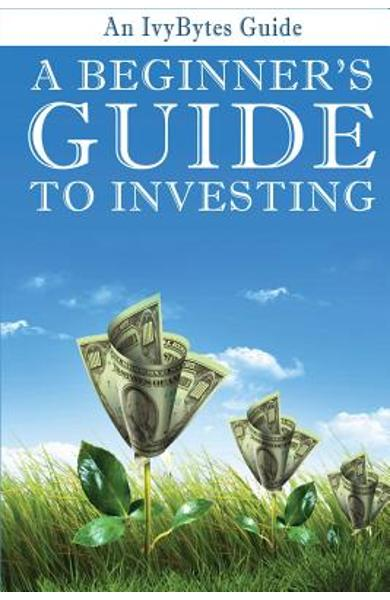 A Beginner's Guide to Investing: How to Grow Your Money the Smart and Easy Way - Alex Frey