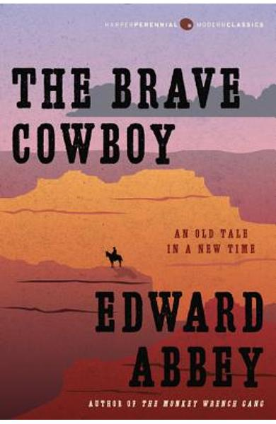 The Brave Cowboy: An Old Tale in a New Time - Edward Abbey