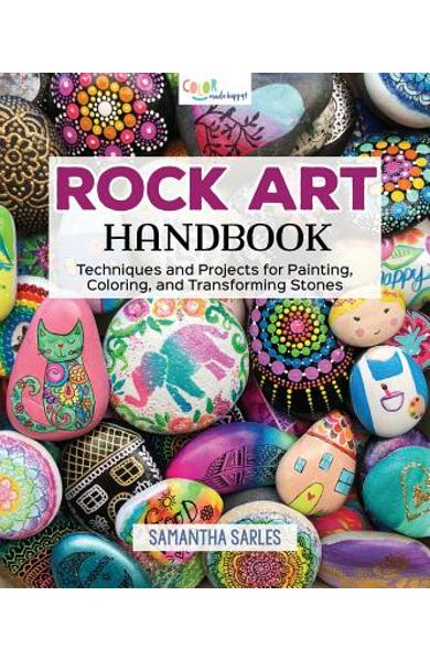 Rock Art Handbook: Techniques and Projects for Painting, Coloring, and Transforming Stones - Samantha Sarles