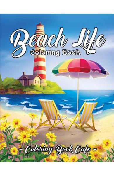 Beach Life Coloring Book: An Adult Coloring Book Featuring Fun and Relaxing Beach Vacation Scenes, Peaceful Ocean Landscapes and Beautiful Summe - Coloring Book Cafe