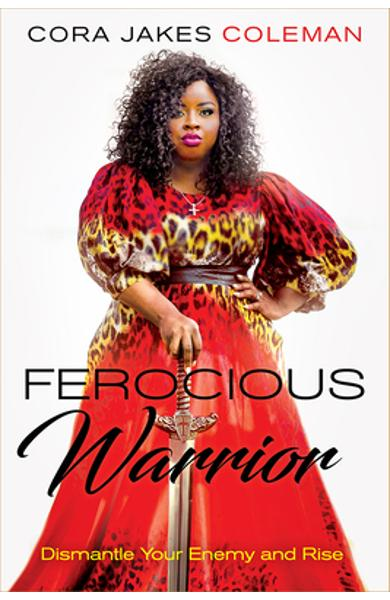 Ferocious Warrior: Dismantle Your Enemy and Rise - Cora Jakes Coleman