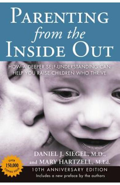Parenting from the Inside Out: How a Deeper Self-Understanding Can Help You Raise Children Who Thrive: 10th Anniversary Edition - Daniel J. Siegel