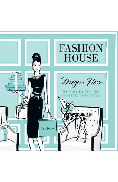 Fashion House: Illustrated Interiors from the Icons of Style - Megan Hess