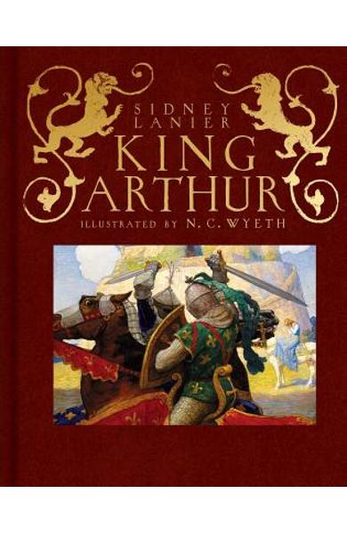 King Arthur: Sir Thomas Malory's History of King Arthur and His Knights of the Round Table - Sidney Lanier