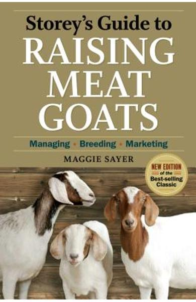 Storey's Guide to Raising Meat Goats: Managing, Breeding, Marketing - Maggie Sayer