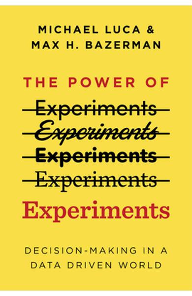 The Power of Experiments: Decision Making in a Data-Driven World - Max H. Bazerman