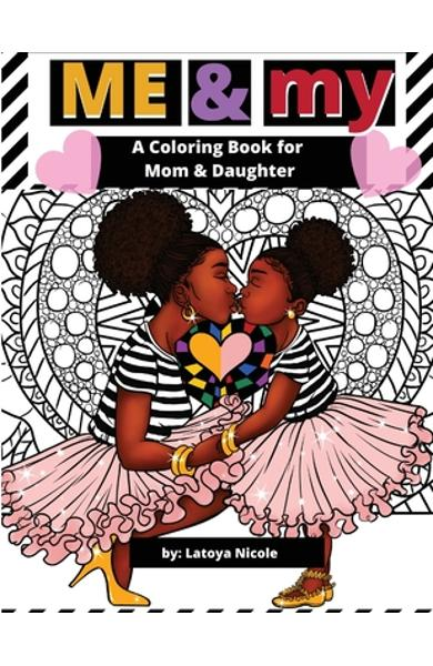 Me & My: A Mommy and Me Coloring Book for Mom and Daughter - Latoya Nicole